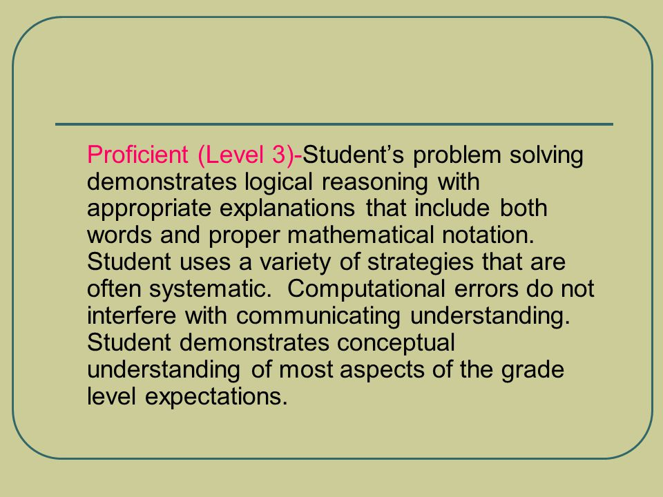 Proficient (Level 3)-Student's problem solving demonstrates logical reasoning with appropriate explanations that include both words and proper mathematical notation.