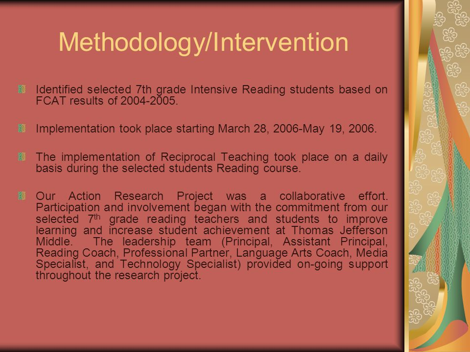 Methodology/Intervention Identified selected 7th grade Intensive Reading students based on FCAT results of 2004-2005.