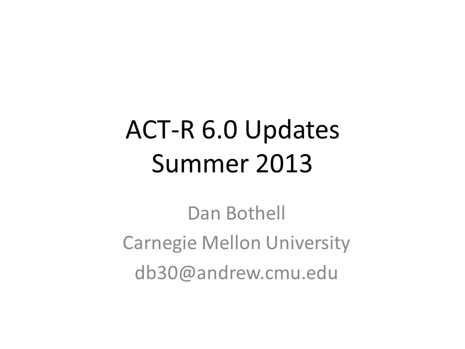 ACT-R Usage Data ACT-R 6 software downloads – 2012: 2470 – 2013: 3178 (116) User queries – 83 from 42 people