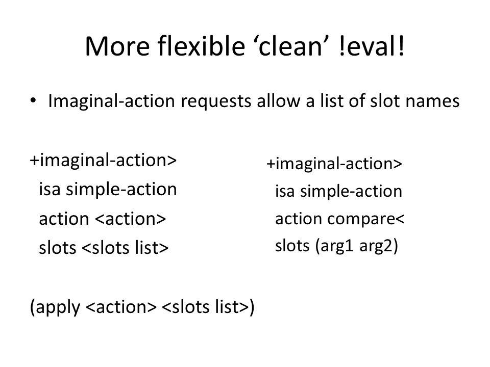 More flexible 'clean' !eval! Imaginal-action requests allow a list of slot names +imaginal-action> isa simple-action action slots (apply ) +imaginal-a