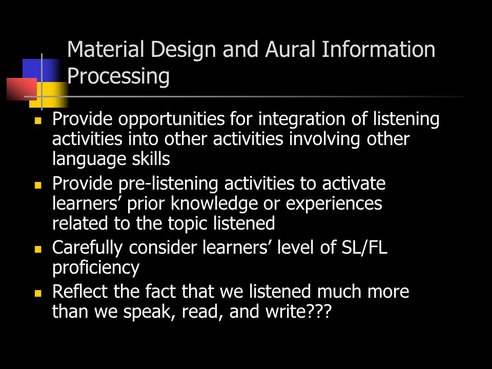 Interactive ……… Proficient listeners Little conscious attention to words, sounds, etc Large capacity for higher level of operation Ability to comprehend big chunks of information Interactive and simultaneous information processing (compensation of lack information in one level by checking it at other level)