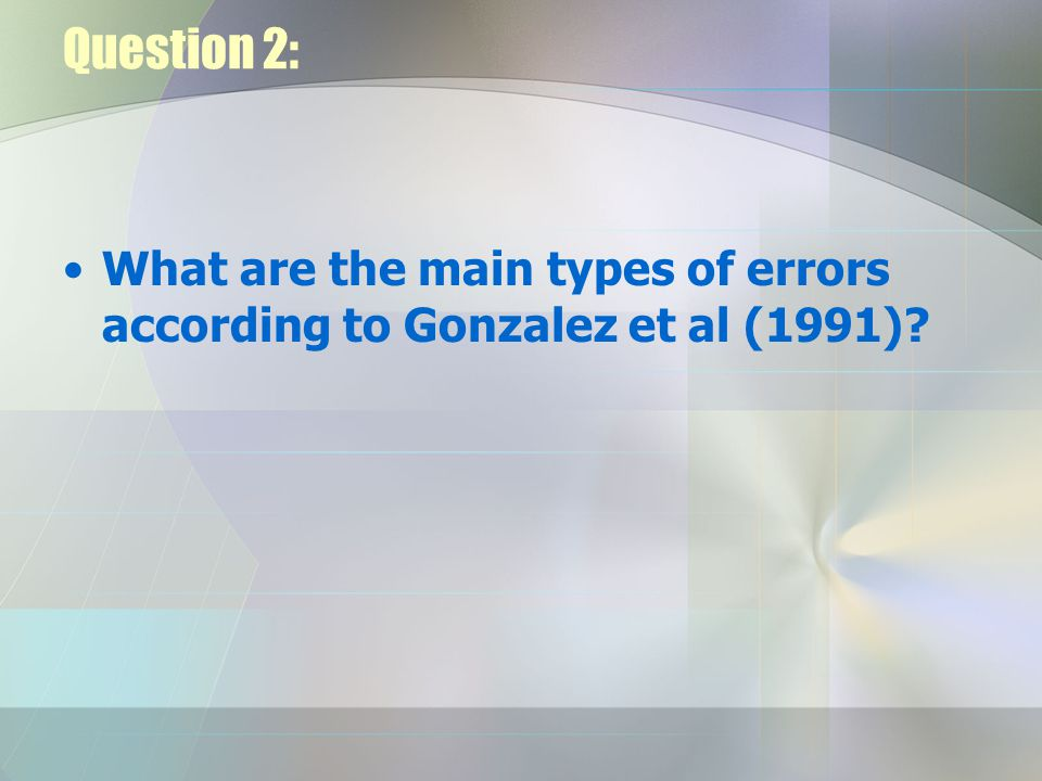 Question 2: What are the main types of errors according to Gonzalez et al (1991)?
