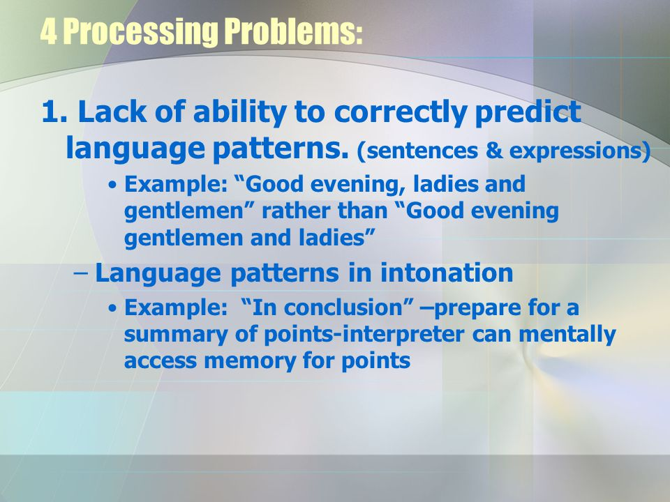 4 Processing Problems: 1.Lack of ability to correctly predict language patterns.