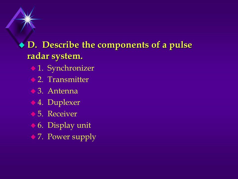 u D.Describe the components of a pulse radar system.