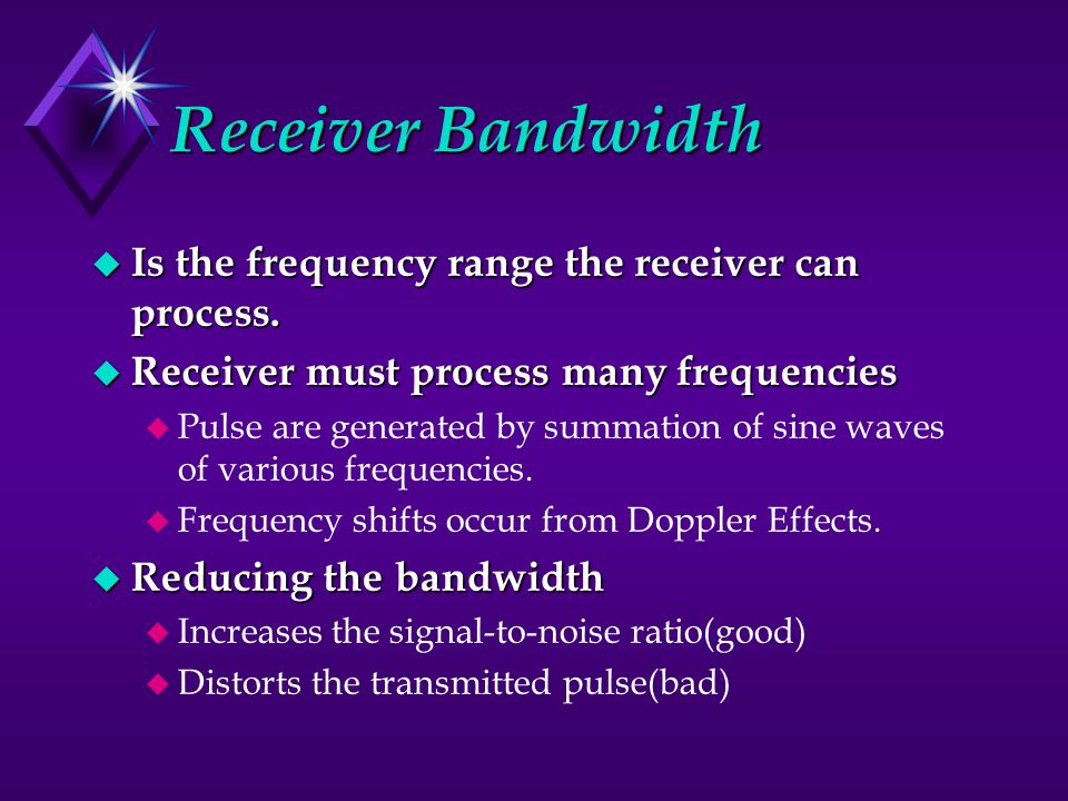 Receiver Bandwidth u Is the frequency range the receiver can process.
