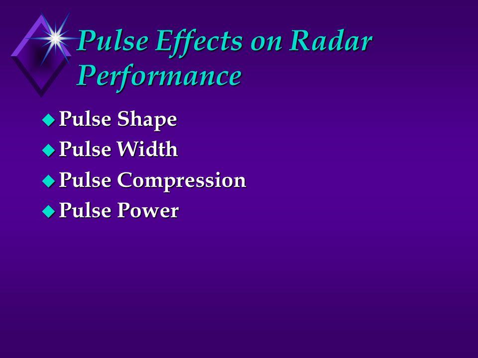 Pulse Effects on Radar Performance u Pulse Shape u Pulse Width u Pulse Compression u Pulse Power