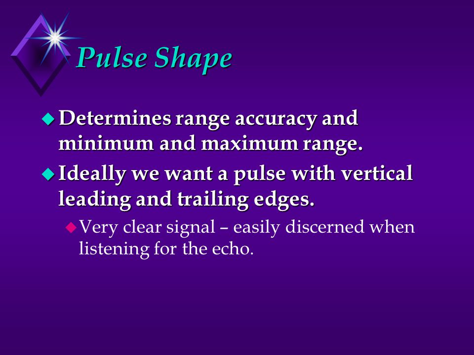 Pulse Shape u Determines range accuracy and minimum and maximum range.