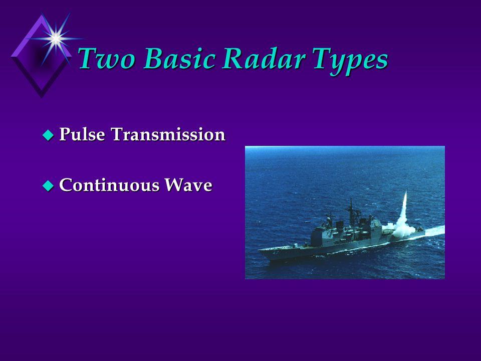 Two Basic Radar Types u Pulse Transmission u Continuous Wave