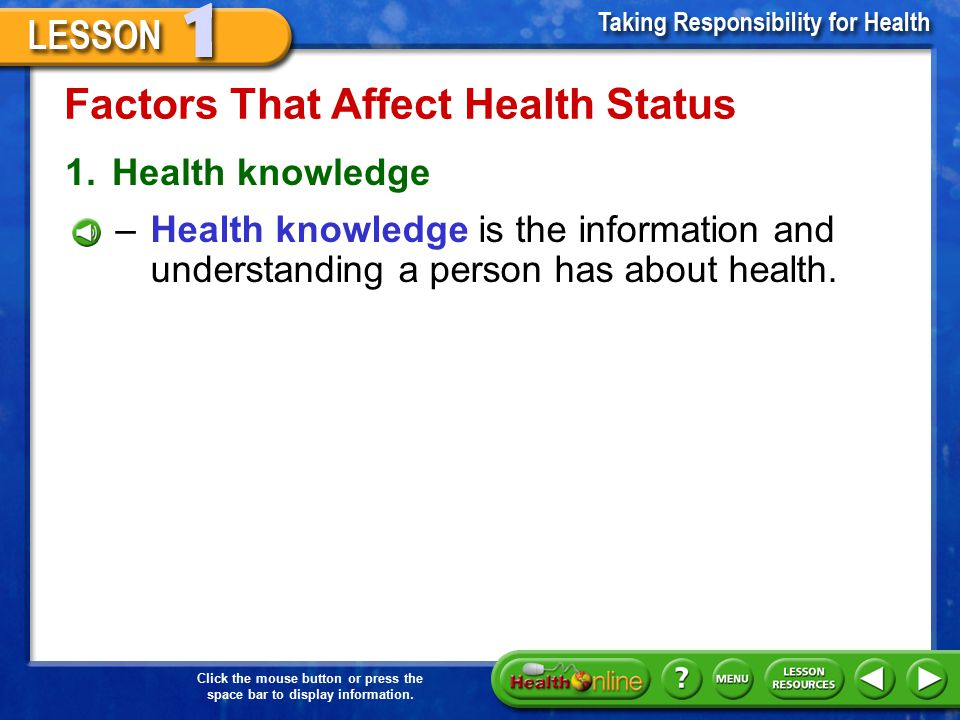 Click the mouse button or press the space bar to display information. Health Status Health status is the sum of positive and negative influences on a