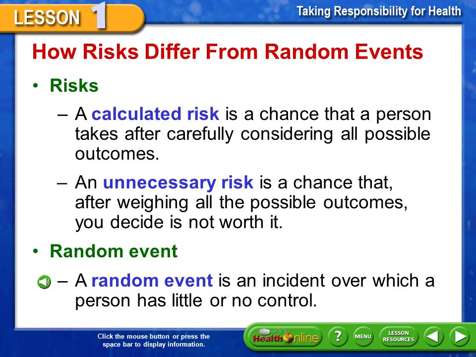 Click the mouse button or press the space bar to display information. Risks and Random Events A risk is a chance that has an unknown outcome. Risks an