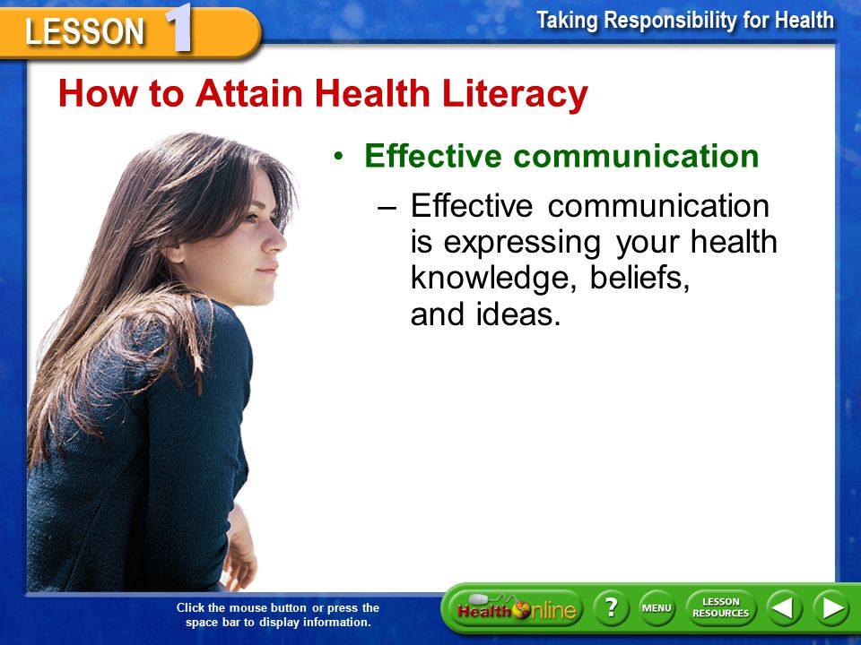 Click the mouse button or press the space bar to display information. How to Attain Health Literacy Everyone can learn to be a health-literate person