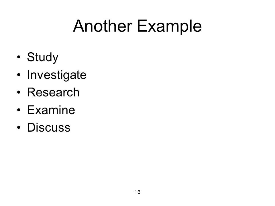 16 Another Example Study Investigate Research Examine Discuss