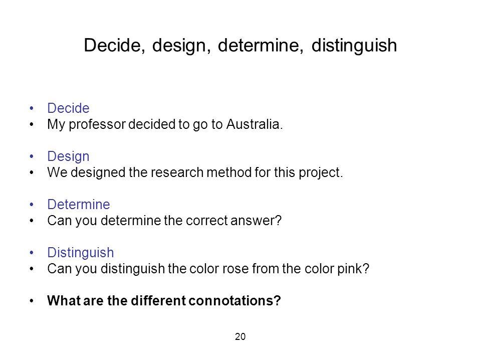 20 Decide, design, determine, distinguish Decide My professor decided to go to Australia.