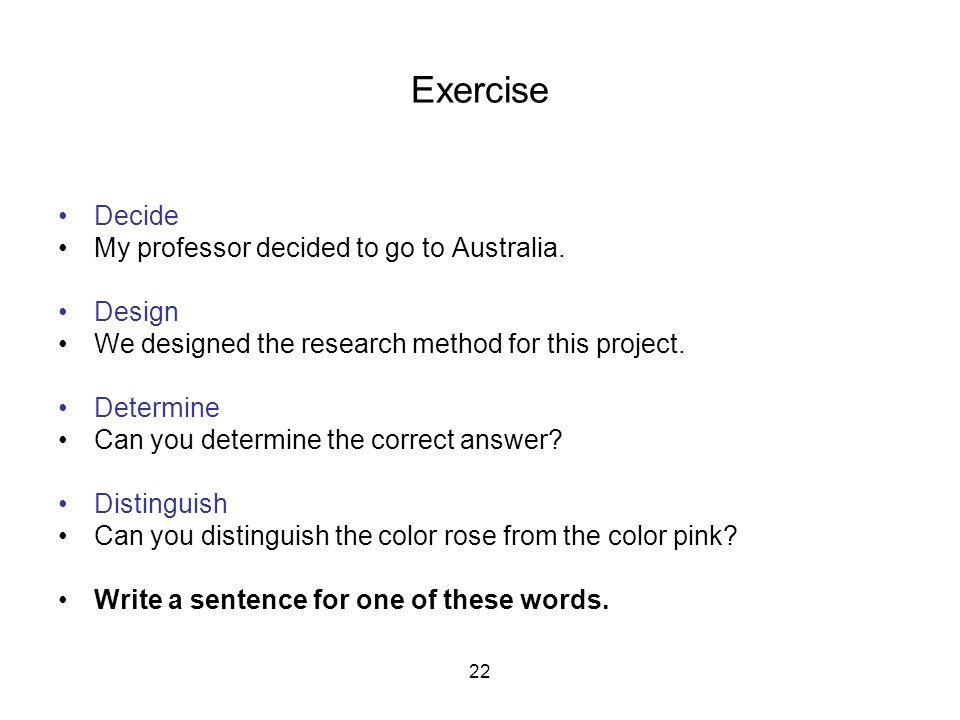 22 Exercise Decide My professor decided to go to Australia.