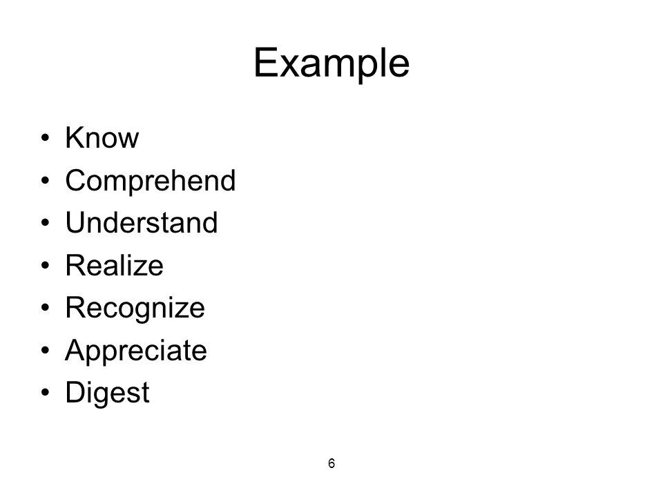 6 Example Know Comprehend Understand Realize Recognize Appreciate Digest