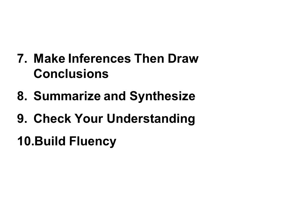 7.Make Inferences Then Draw Conclusions 8.Summarize and Synthesize 9.Check Your Understanding 10.Build Fluency