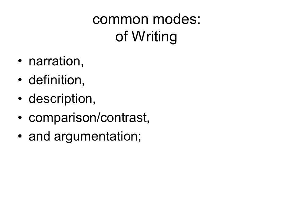 common modes: of Writing narration, definition, description, comparison/contrast, and argumentation;