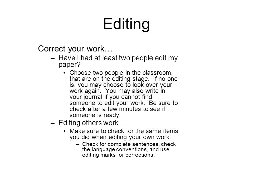 Editing Correct your work… –Have I had at least two people edit my paper.