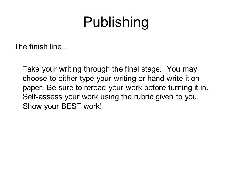 Publishing The finish line… Take your writing through the final stage.