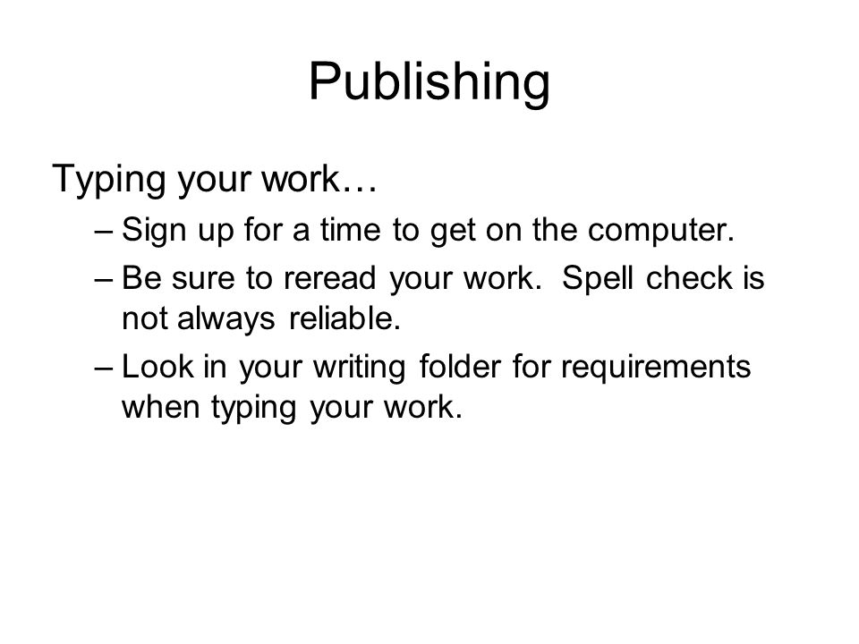 Publishing Typing your work… –Sign up for a time to get on the computer.