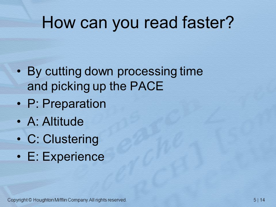 Copyright © Houghton Mifflin Company. All rights reserved.5 | 14 How can you read faster.