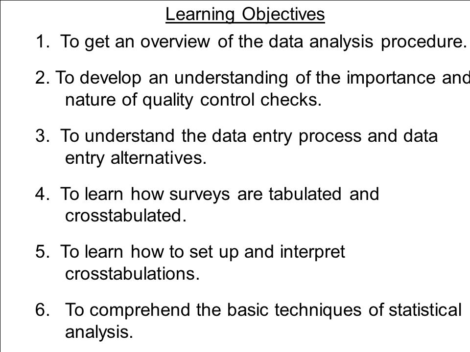 Learning Objectives 1. To get an overview of the data analysis procedure. 2. To develop an understanding of the importance and nature of quality contr
