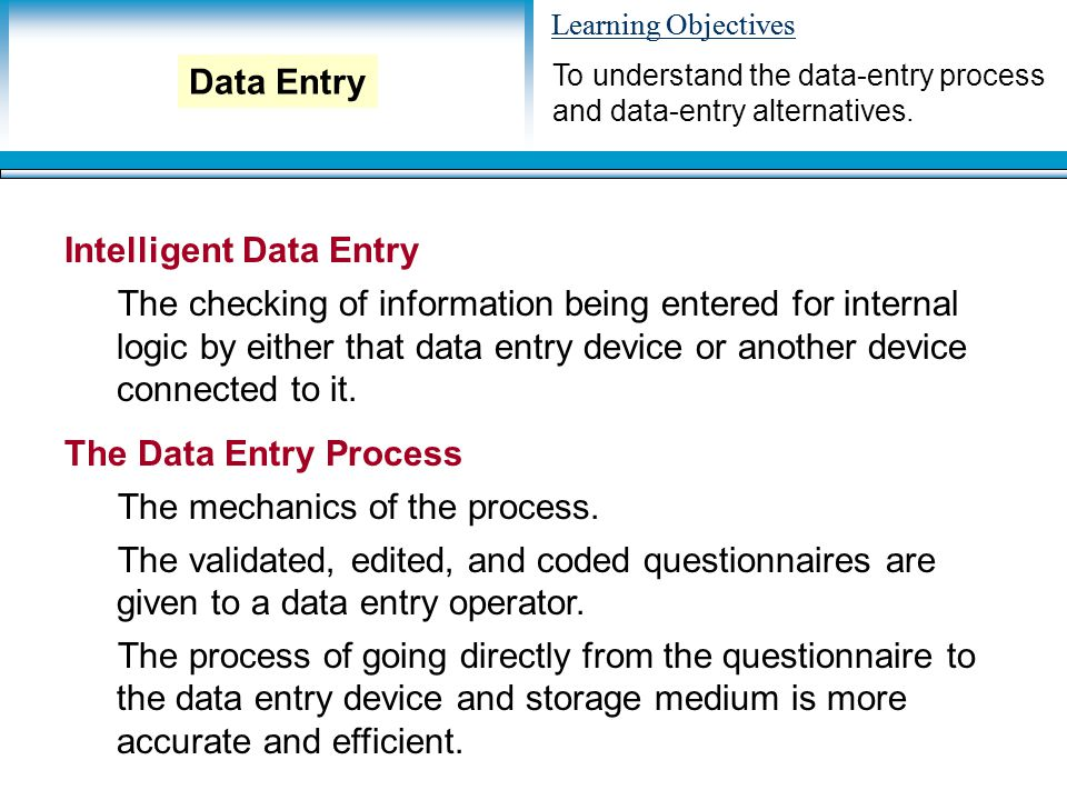 Learning Objectives Intelligent Data Entry The checking of information being entered for internal logic by either that data entry device or another de