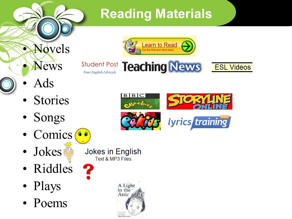 Reading Materials Novels News Ads Stories Songs Comics Jokes Riddles Plays Poems