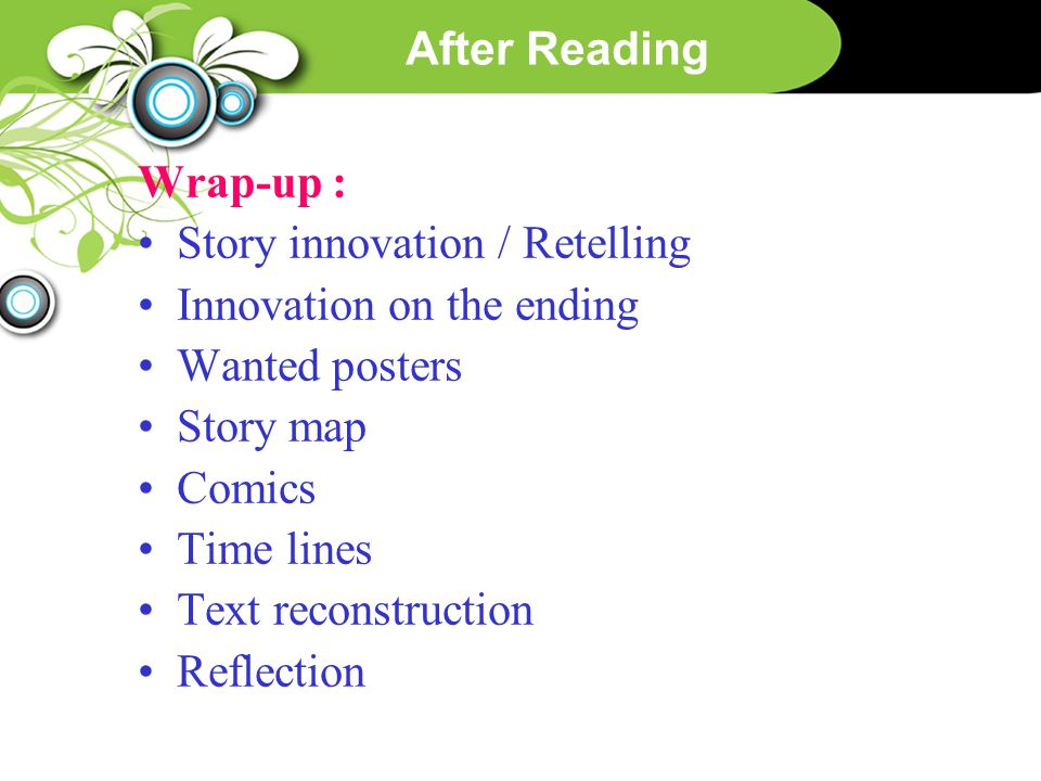 After Reading Wrap-up : Story innovation / Retelling Innovation on the ending Wanted posters Story map Comics Time lines Text reconstruction Reflectio