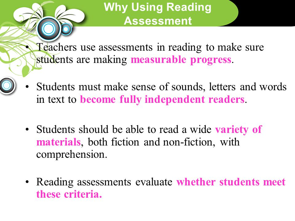 Why Using Reading Assessment Teachers use assessments in reading to make sure students are making measurable progress. Students must make sense of sou