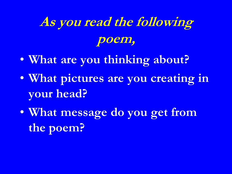 As you read the following poem, What are you thinking about.