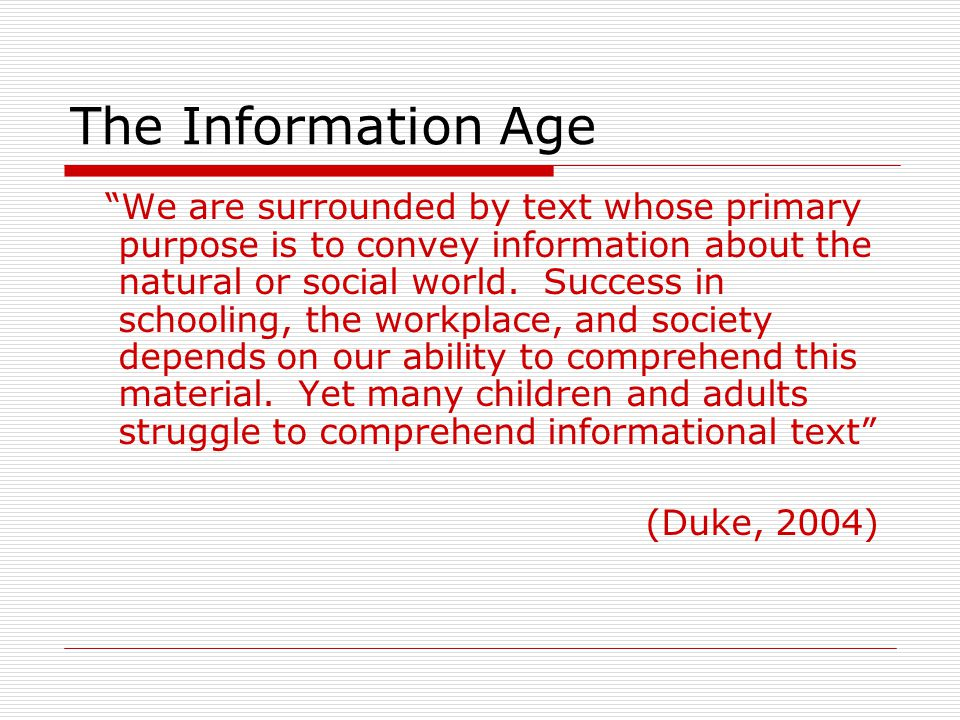 "The Information Age ""We are surrounded by text whose primary purpose is to convey information about the natural or social world. Success in schooling,"
