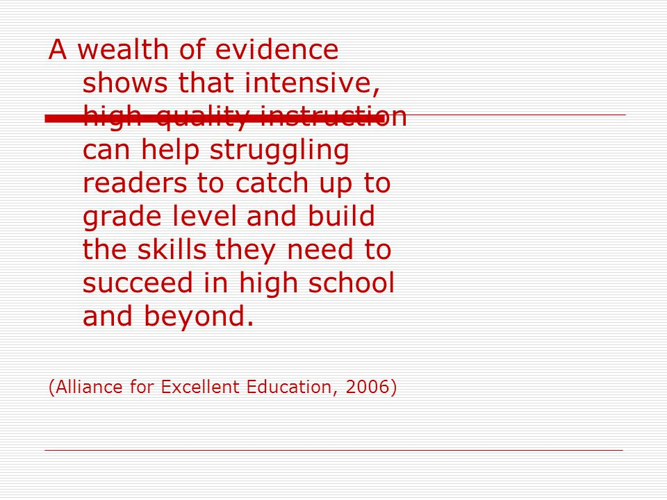 A wealth of evidence shows that intensive, high-quality instruction can help struggling readers to catch up to grade level and build the skills they n