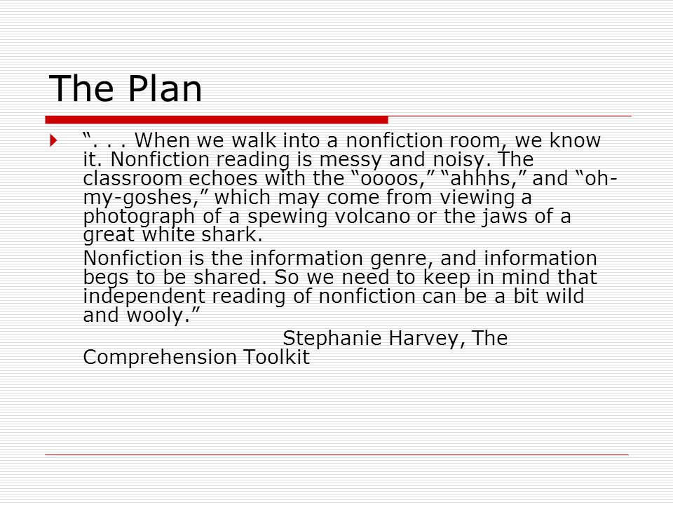 "The Plan  ""... When we walk into a nonfiction room, we know it. Nonfiction reading is messy and noisy. The classroom echoes with the ""oooos,"" ""ahhhs,"