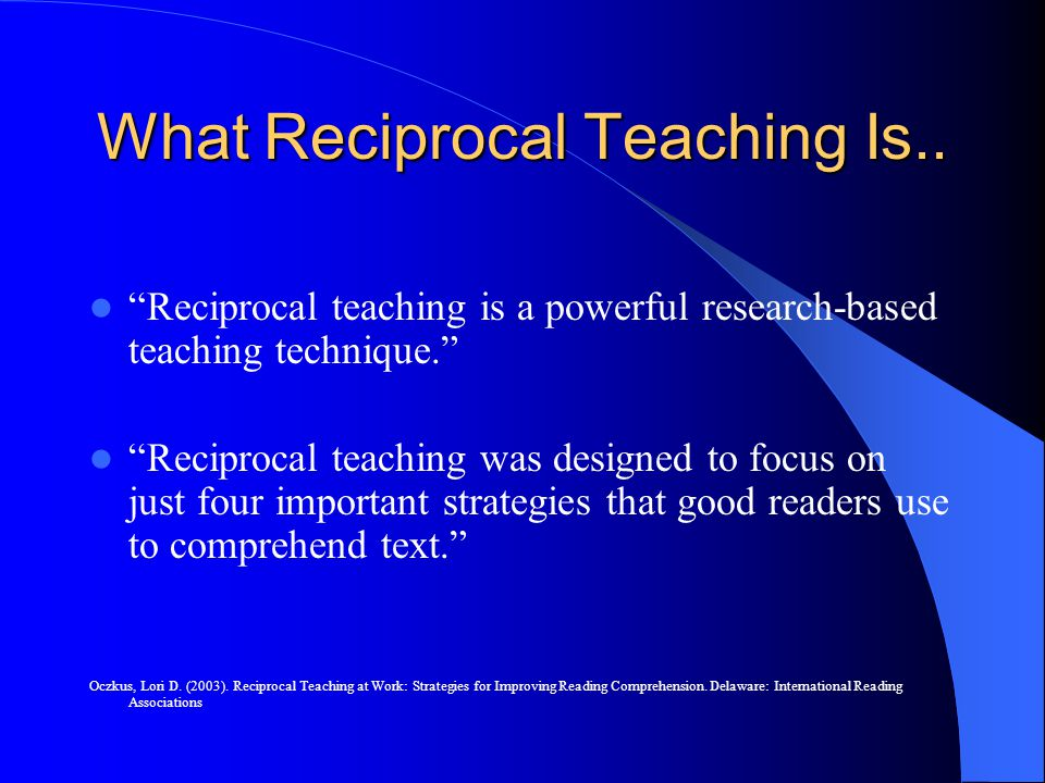 What Reciprocal Teaching Is..