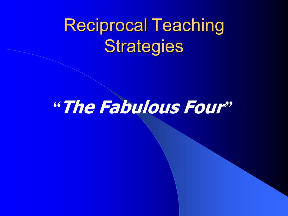 Ways to Use Reciprocal Teaching (continued) Train cross-age buddies in second and fourth grades to focus on reciprocal teaching strategies as they rea