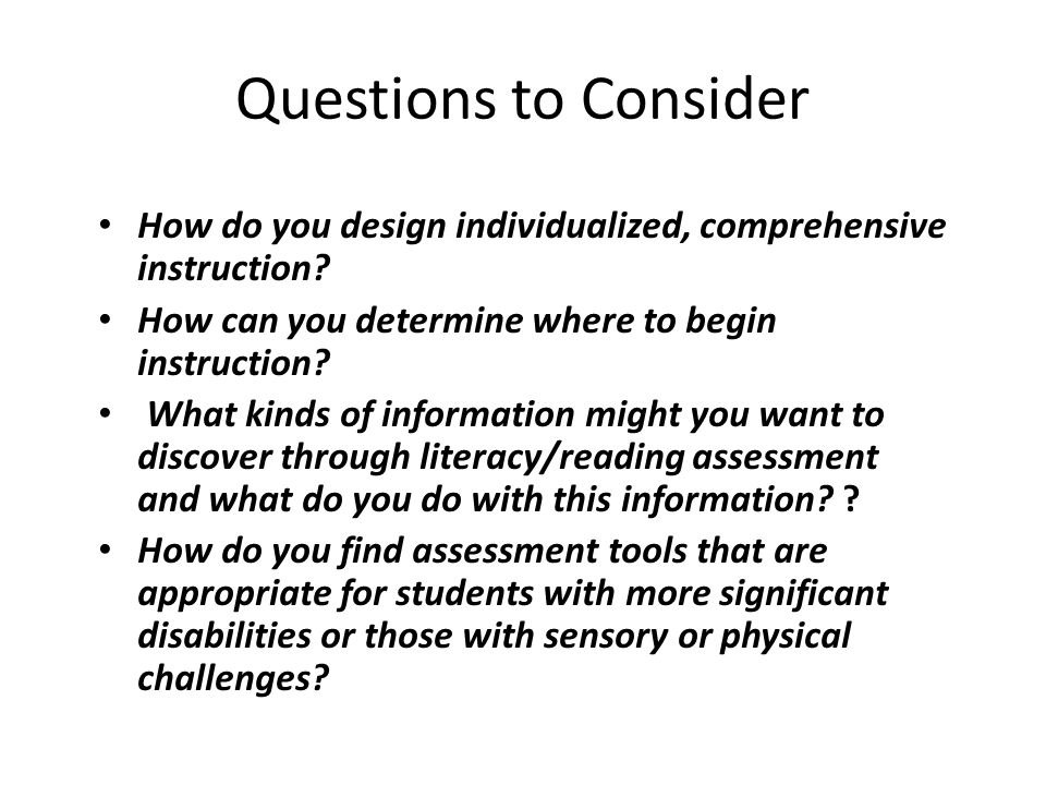 Questions to Consider How do you design individualized, comprehensive instruction.