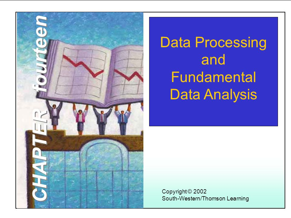 Learning Objectives 1 Copyright © 2002 South-Western/Thomson Learning Data Processing and Fundamental Data Analysis CHAPTER fourteen