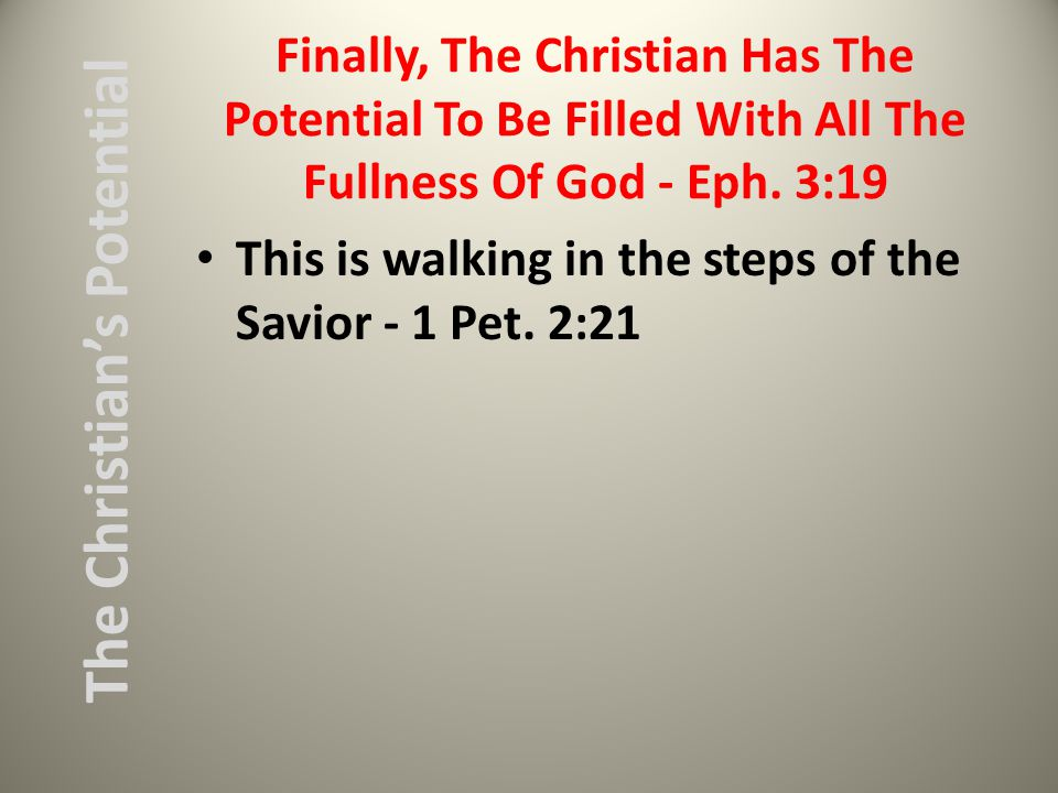 Finally, The Christian Has The Potential To Be Filled With All The Fullness Of God - Eph.