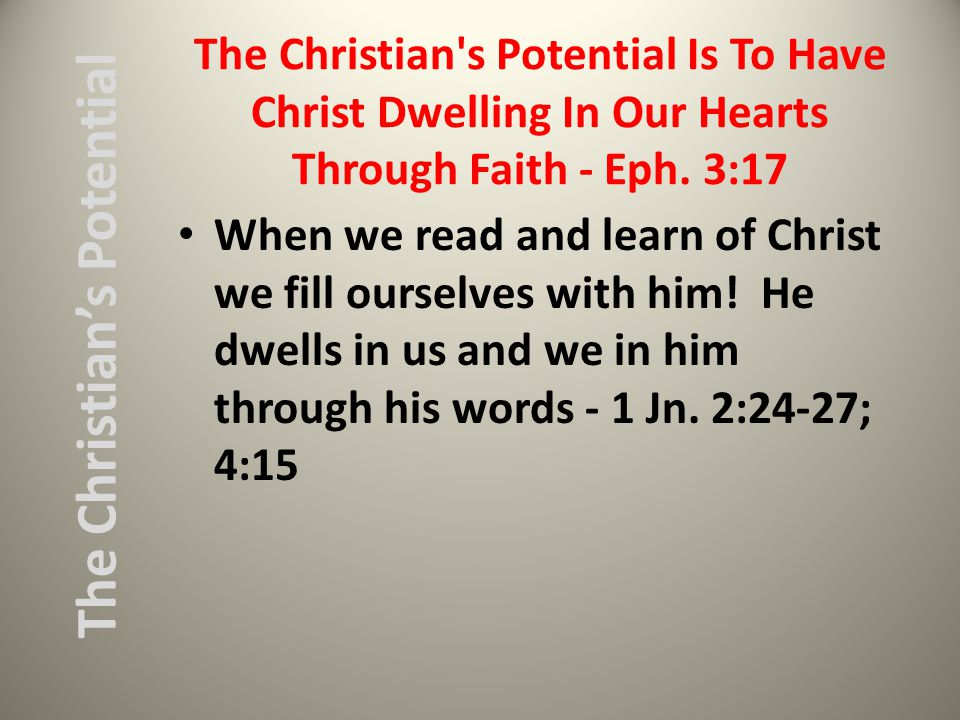 The Christian s Potential Is To Have Christ Dwelling In Our Hearts Through Faith - Eph.