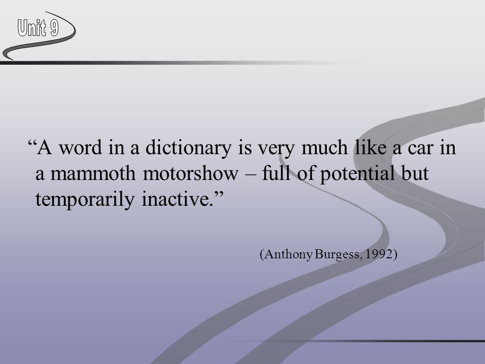 """A word in a dictionary is very much like a car in a mammoth motorshow – full of potential but temporarily inactive."" (Anthony Burgess, 1992)"