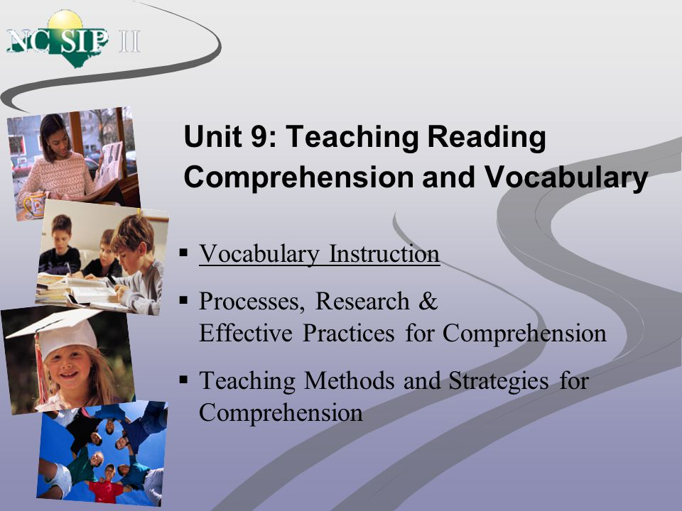 Unit 9: Teaching Reading Comprehension and Vocabulary  Vocabulary Instruction  Processes, Research & Effective Practices for Comprehension  Teachin