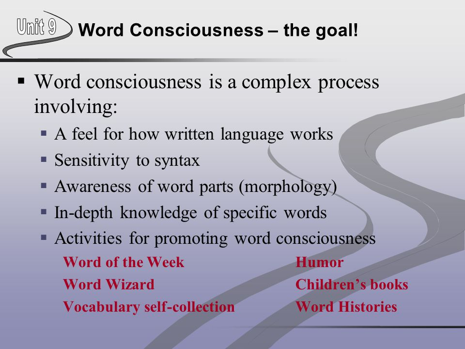Word Consciousness – the goal!  Word consciousness is a complex process involving:  A feel for how written language works  Sensitivity to syntax 