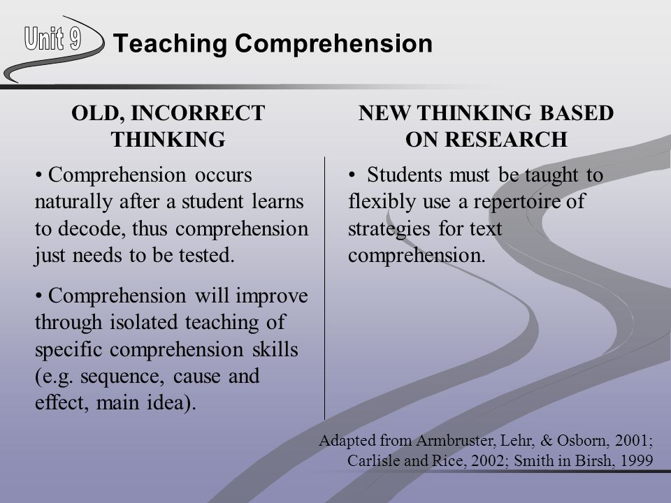 OLD, INCORRECT THINKING NEW THINKING BASED ON RESEARCH Comprehension occurs naturally after a student learns to decode, thus comprehension just needs