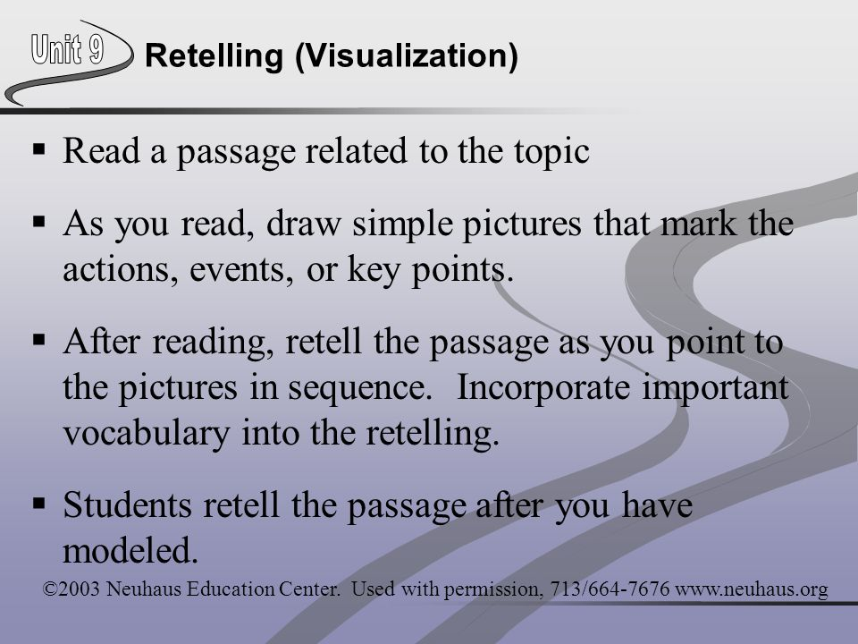 Retelling (Visualization)  Read a passage related to the topic  As you read, draw simple pictures that mark the actions, events, or key points.  Af