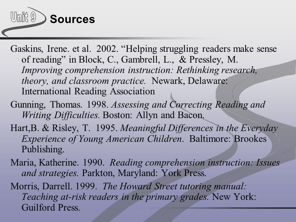 "Sources Gaskins, Irene. et al. 2002. ""Helping struggling readers make sense of reading"" in Block, C., Gambrell, L., & Pressley, M. Improving comprehen"