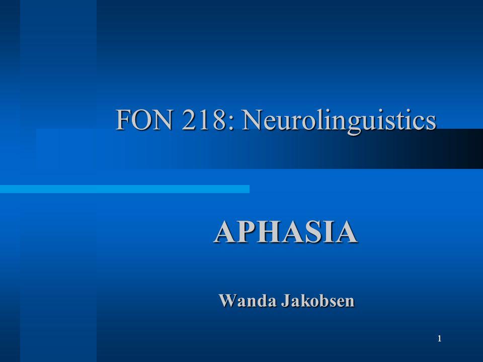1 FON 218: Neurolinguistics APHASIA APHASIA Wanda Jakobsen Wanda Jakobsen