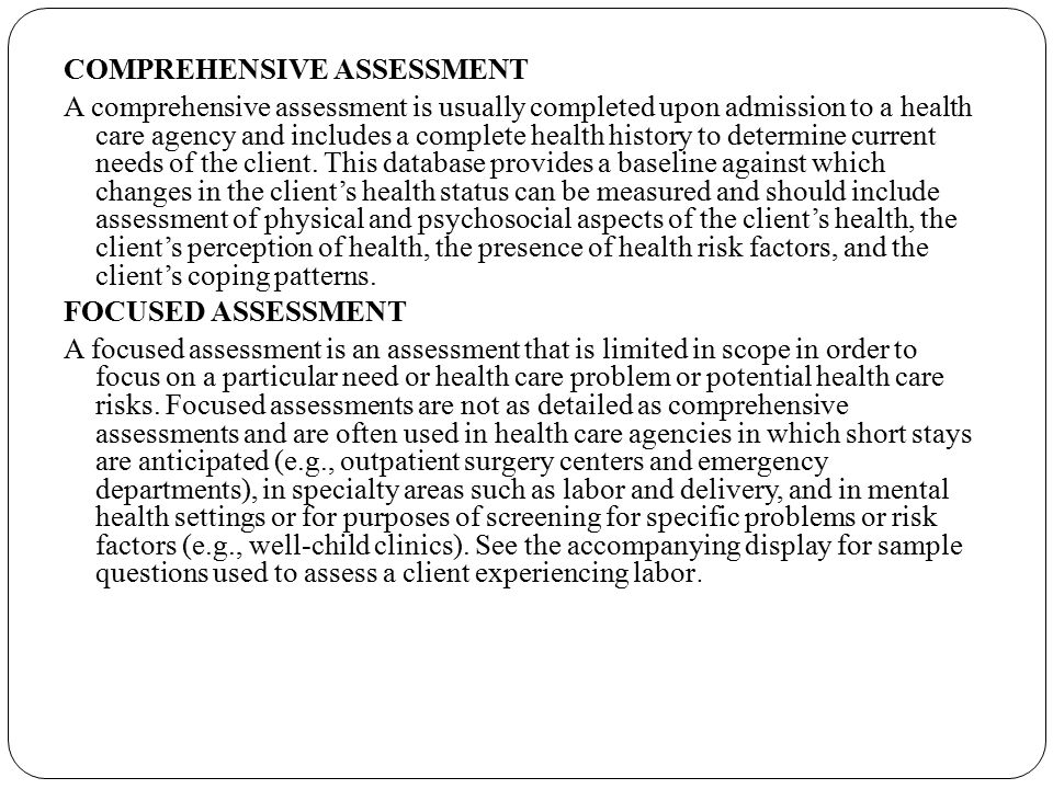 COMPREHENSIVE ASSESSMENT A comprehensive assessment is usually completed upon admission to a health care agency and includes a complete health history