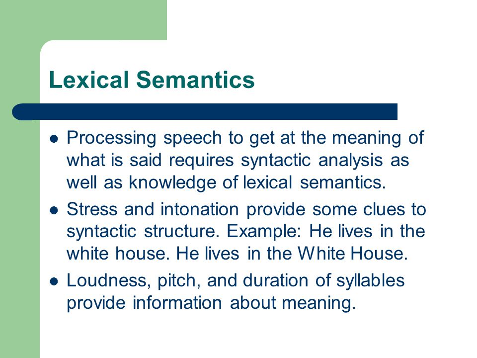 Lexical Semantics Processing speech to get at the meaning of what is said requires syntactic analysis as well as knowledge of lexical semantics.