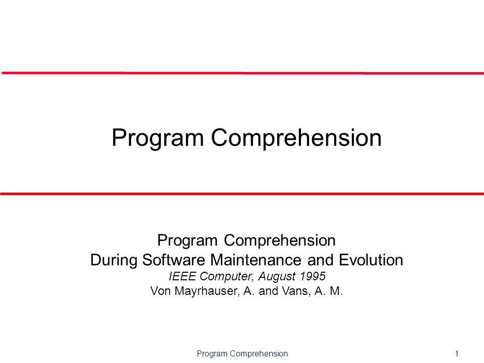 Program Comprehension12 Task characteristics l Task type Experimental: recall, modification Perfective, corrective, adaptive, reuse, extension.